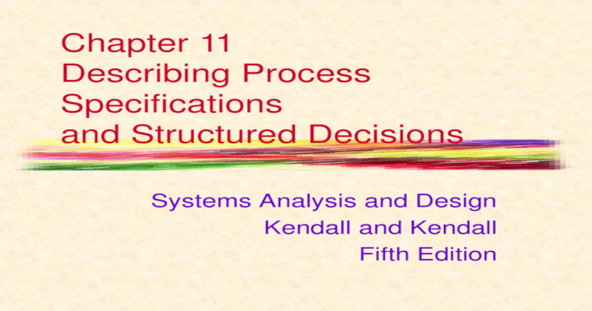 Chapter 11 Describing Process Specifications And Structured Decisions Systems Analysis And Design Kendall And Kendall Fifth Edition Ppt Powerpoint