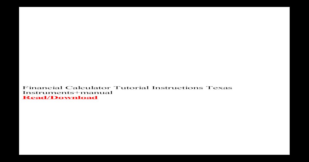 Financial Calculator Tutorial Instructions Texas ... Texas ...